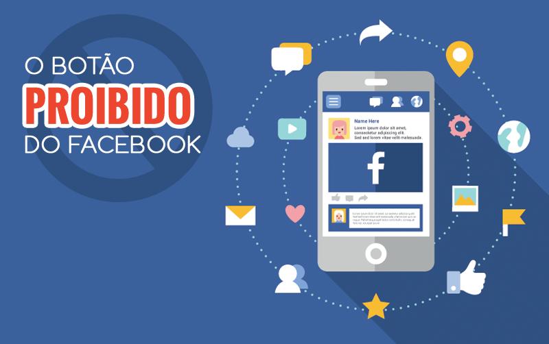 O botão PROIBIDO do Facebook!