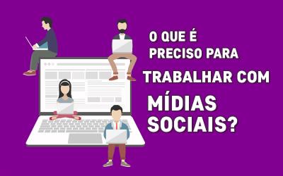 O que é preciso para trabalhar com Mídias Sociais?