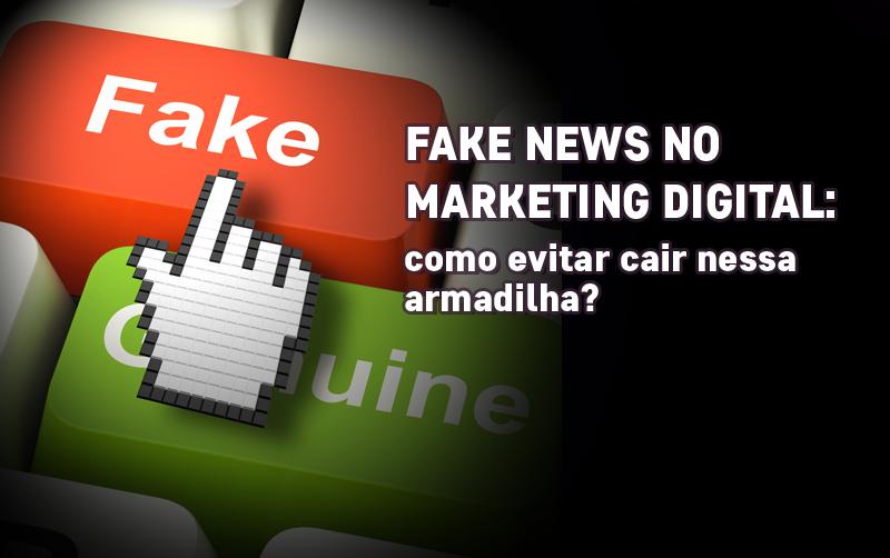 FAKE NEWS no Marketing Digital: como evitar cair nessa armadilha